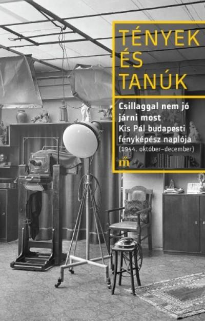 Csillaggal nem jó járni most- Kis Pál budapesti fényképész naplója (1944. október - december)