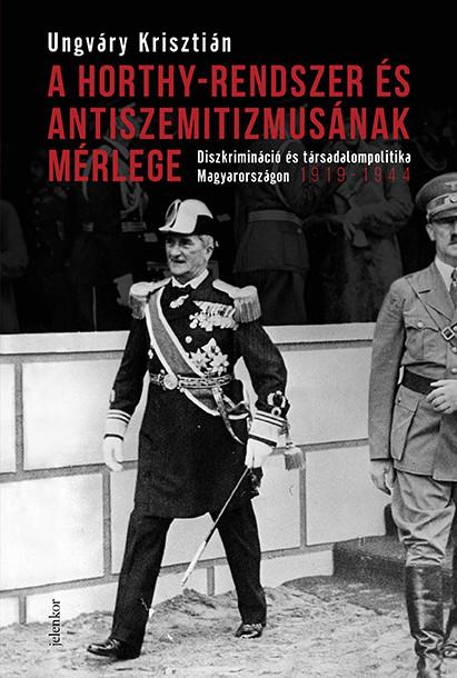 A Horthy-rendszer és antiszemitizmusának mérlege- Diszkrimináció és társadalompolitika Magyarországon, 1919-1944