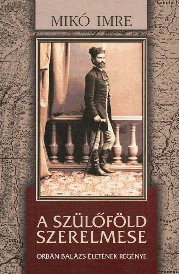 A szülőföld szerelmese – Orbán Balázs életének regénye