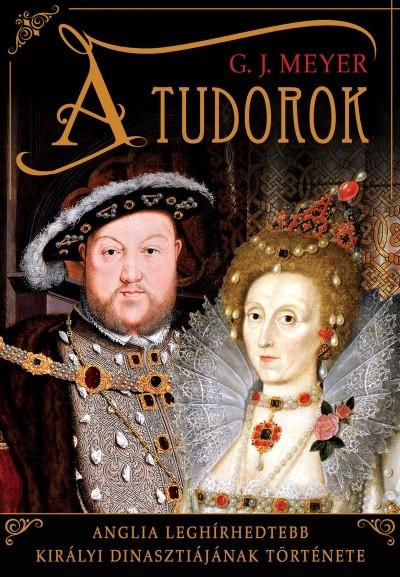 ATudorok- Anglia leghírhedtebb királyi dinasztiájának története