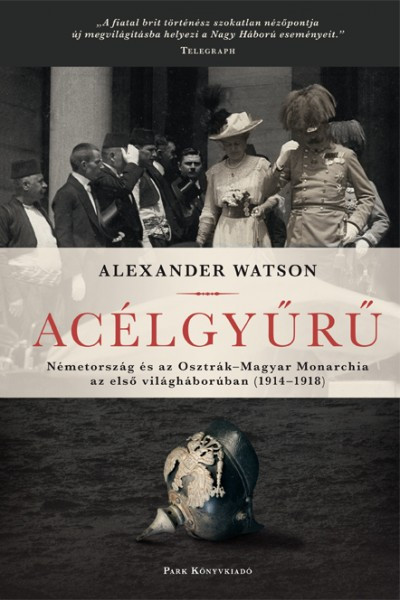 Acélgyűrű- Németország és az Osztrák-Magyar Monarchia az első világháborúban 1914-1918