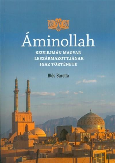 Áminollah- Szulejmán magyar leszármazottjának igaz története