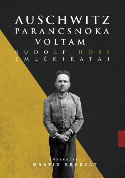 Auschwitz parancsnoka voltam- Rudolf Höss emlékiratai