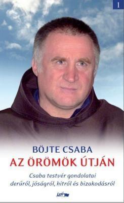 Az örömök útján - Csaba testvér gondolatai a derűről, jóságról, hitről