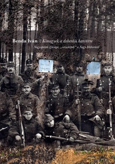 """Kimegyek a doberdoi harctérre- Nagyapáink ifjúsága, """"versesképek"""" a Nagy Háborúról"""