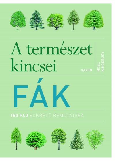 Fák - A természet kincsei- 150 faj sokrétű bemutatása