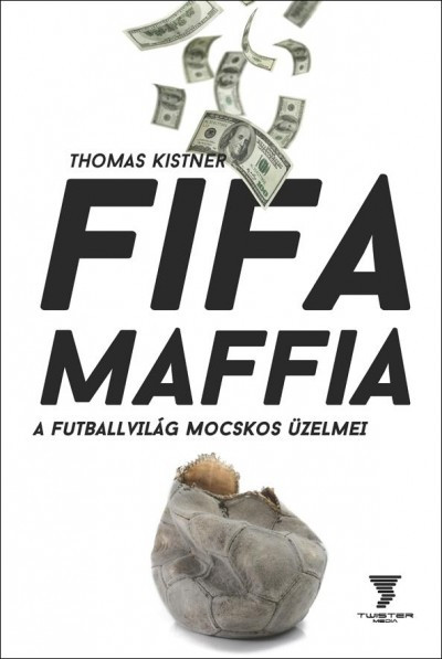 Fifa maffia- A futballvilág mocskos üzelmei