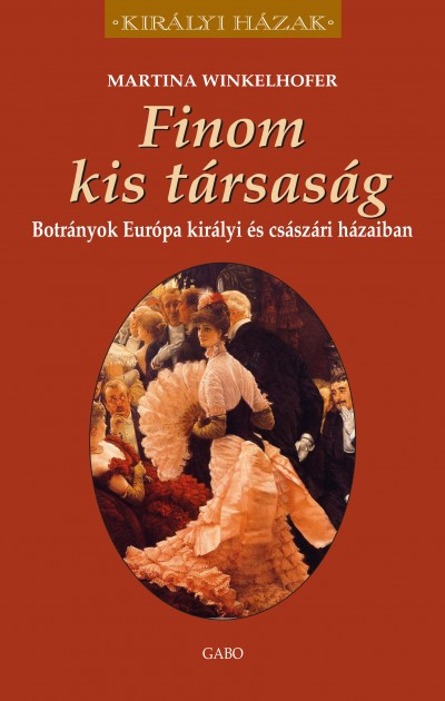 Finom kis társaság- Botrányok Európa királyi és császári házaiban