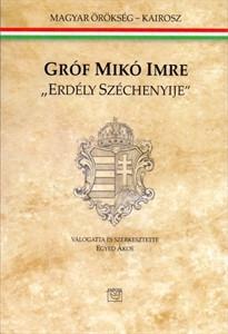 """Gróf Mikó Imre """"Erdély Széchenyije"""""""