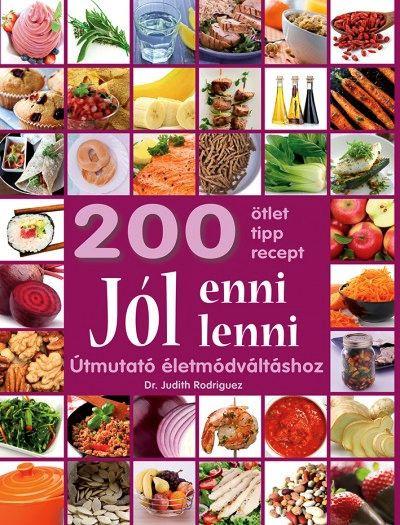 Jól enni, jól lenni- Útmutató életmódváltáshoz - 200 ötlet, tipp, recept