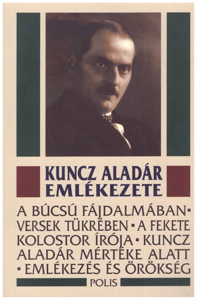 Kuncz Aladár emlékezete - Tanulmányok, versek, emlékezések