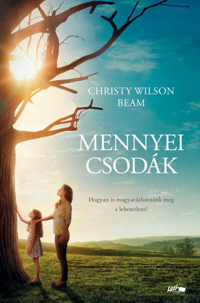Mennyeicsodák- Egy kislány útja a mennyországba - és gyógyulásának csodálatos története