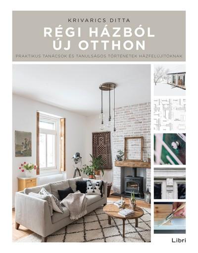 Régi házból új otthon - Praktikus tanácsok és tanulságos történetek házfelújítóknak