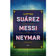 Álomtrió - Suárez, Messi, Neymar- Szemtől szemben az FC Barcelona megállíthatatlan csatáraival