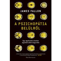 A pszichopátia belülről- Egy agykutató utazása agyának sötét bugyraiba