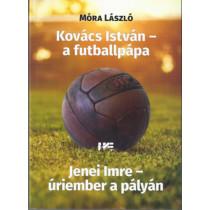 Kovács István - a futballpápa - Jenei Imre - úriember a pályán