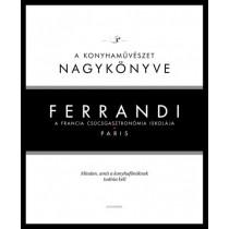 Ferrandi: Akonyhaművészetnagykönyve- A francia csúcsgasztronómia iskolája - Paris