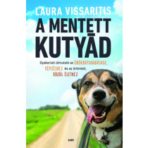 A mentett kutyád- Gyakorlati útmutató az örökbefogadáshoz, képzéshez és az örömteli, közös élethez