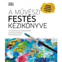 A művészi festés kézikönyve- A vízfestés, az akrilfestés és az olajfestés mesterfogásai