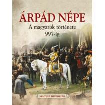 Árpád népe - A magyarok története 997-ig