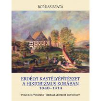 Erdélyi kastélyépítészet a historizmus korában 1840-1917