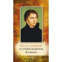 Erős vár a mi Istenünk!- Luther Márton füveskönyve