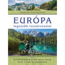 Európalegszebbtúraútvonalai - Kerékpáros kirándulások nem csak kezdőknek - Túrázók nagykönyve