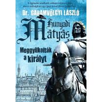 Hunyadi Mátyás - Meggyilkolták a királyt