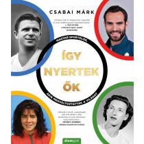 Ígynyertekők- Magyar sportolók, akik megváltoztatták a világot
