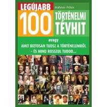 Legújabb 100 történelmi tévhit / avagy amit biztosan tudsz a történelemről - és mind rosszul tudod...