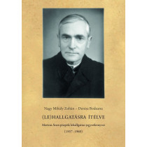 (Le)hallgatásra ítélve- Márton Áron püspök lehallgatási jegyzőkönyvei (1957-1960)