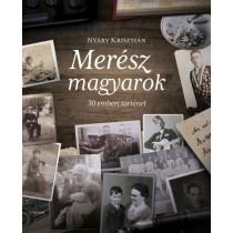 Merész magyarok- 30 emberi történet