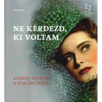 Nekérdezd, ki voltam - Kárády Katalin, a díva emlékére