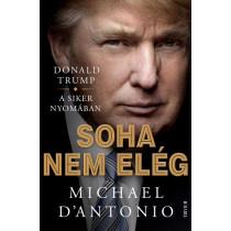 Soha nem elég- Donald Trump küzdelme a sikerért