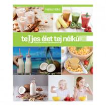 Te(l)jes élet tej nélkül- A hiánypótló kézikönyv tejérzékenyeknek